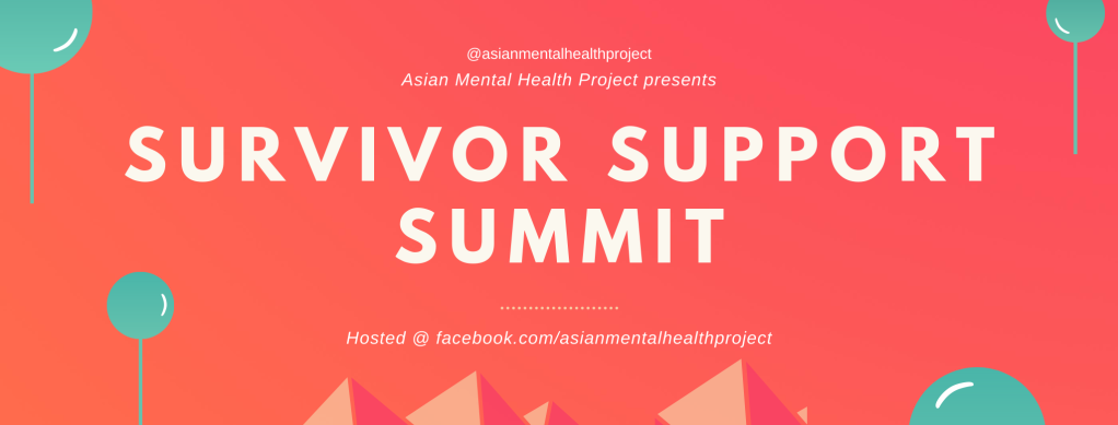 Survivor Support Summit. Hosted at Facebook.com/AsianMentalHealthProject